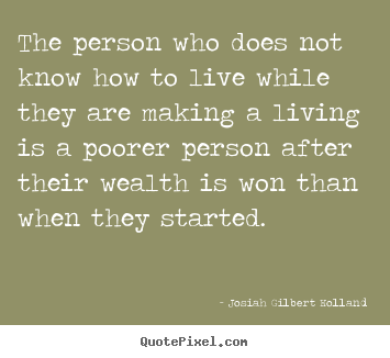 How to make picture quotes about life - The person who does not know how to live while they are making a living..