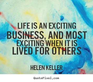 Helen Keller picture quotes - Life is an exciting business, and most exciting when.. - Life quote