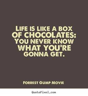 life quotes life is like a box of chocolates you never