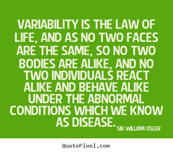 Life quote - Variability is the law of life, and as no two faces are the same,..