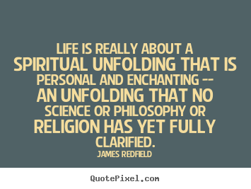 Quotes about life - Life is really about a spiritual unfolding that is personal..