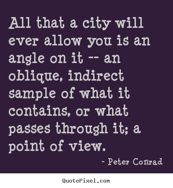 All that a city will ever allow you is an.. Peter Conrad great life quotes