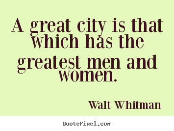 Quotes about life - A great city is that which has the greatest men..