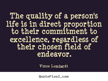 Quote about life - The quality of a person's life is in direct proportion to their..
