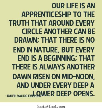 Create graphic photo quote about life - Our life is an apprenticeship to the truth that around every..