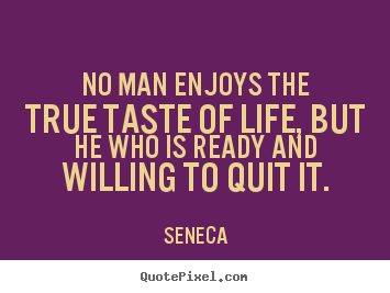 Make custom picture quotes about life - No man enjoys the true taste of life, but he who is ready and willing..