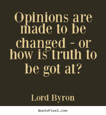 Create image quote about life - Opinions are made to be changed - or how is truth to be..