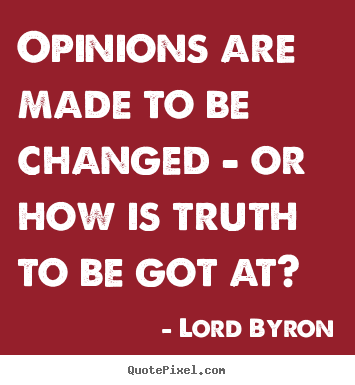 Lord Byron picture quotes - Opinions are made to be changed - or how is truth.. - Life quotes