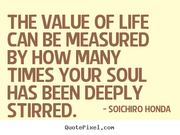 Value Of Life Quotes Interesting Life Quotes  The Value Of Life Can Be Measuredhow Many Times