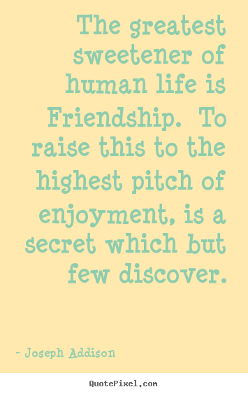 Life sayings - The greatest sweetener of human life is friendship. to raise..