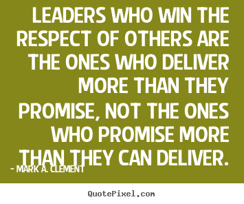 Make custom picture quotes about life - Leaders who win the respect of others are the ones who..