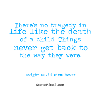 Design your own picture quote about life - There's no tragedy in life like the death of a child...
