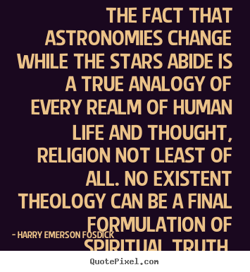 Harry Emerson Fosdick picture quotes - The fact that astronomies change while the stars abide is.. - Life quotes