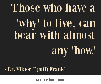 Quotes about life - Those who have a 'why' to live, can bear with almost any..