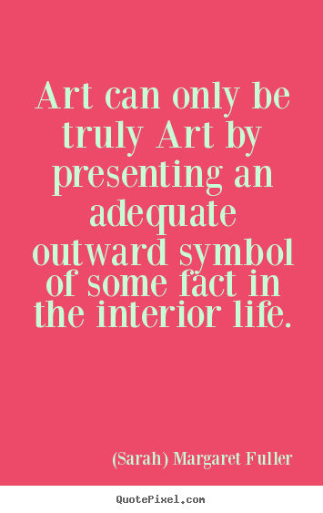 Create poster quotes about life - Art can only be truly art by presenting an adequate outward symbol..