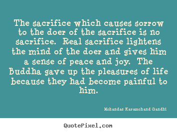 Create custom picture quotes about life - The sacrifice which causes sorrow to the doer..