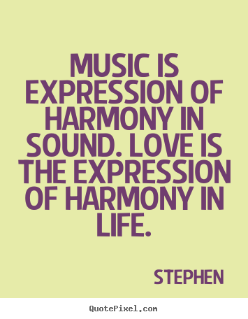 Create picture quotes about life - Music is expression of harmony in sound. love is..