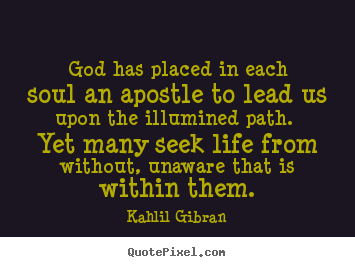 Quotes about life - God has placed in each soul an apostle to lead..