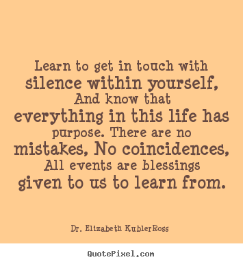 Quote about life - Learn to get in touch with silence within yourself,..