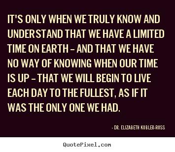 Dr Elizabeth Kubler-ross\'s Famous Quotes - QuotePixel.com