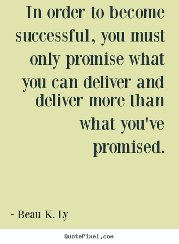 Sayings about life - In order to become successful, you must only promise..