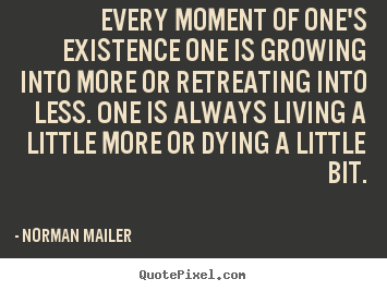 Life quotes - Every moment of one's existence one is growing..