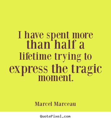 Quotes about life - I have spent more than half a lifetime trying to..