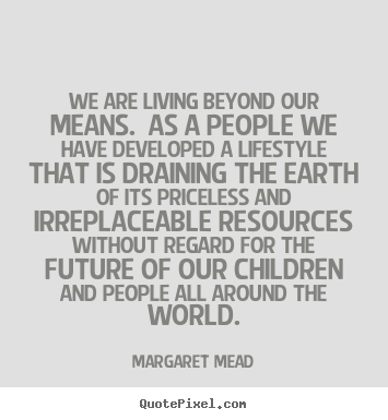Design custom picture quotes about life - We are living beyond our means. as a people we have developed..