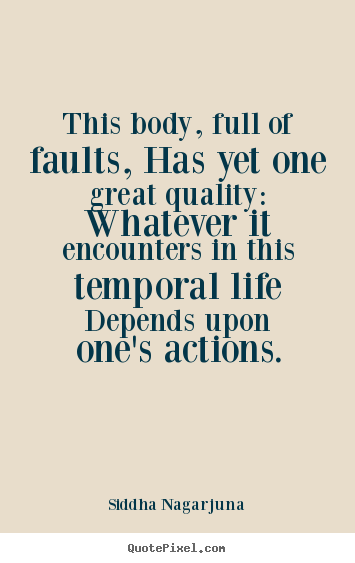 Quotes about life - This body, full of faults, has yet one great quality:..