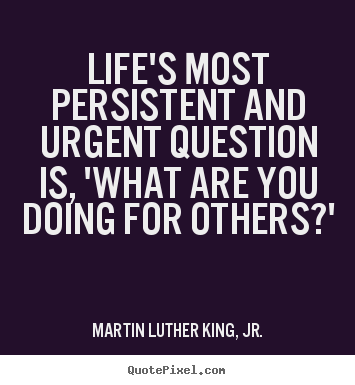Life quote - Life's most persistent and urgent question..