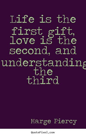 Quotes about life - Life is the first gift, love is the second, and..