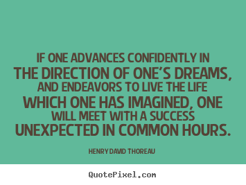Henry David Thoreau picture quotes - If one advances confidently in the direction of one's dreams, and.. - Life quotes