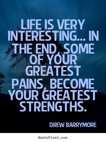 Life is very interesting... in the end, some of your.. Drew Barrymore  life quotes