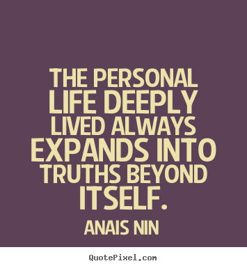 Anais Nin picture quotes - The personal life deeply lived always expands into truths.. - Life quotes