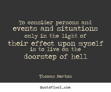 Thomas Merton picture quotes - To consider persons and events and situations only in the light.. - Life quotes