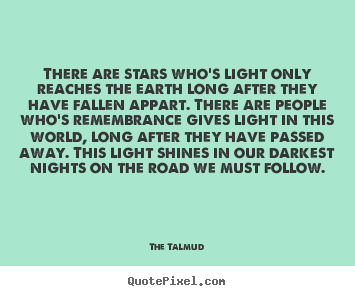 The Talmud picture quotes - There are stars who's light only reaches the earth long after they have.. - Life quote
