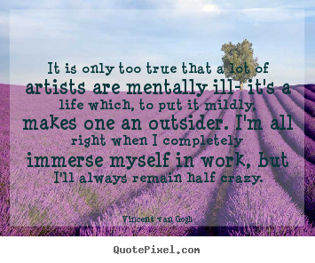 Vincent Van Gogh photo quote - It is only too true that a lot of artists.. - Life quotes