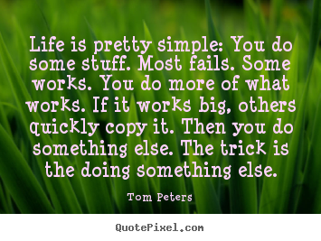 Quote about life - Life is pretty simple: you do some stuff. most fails...