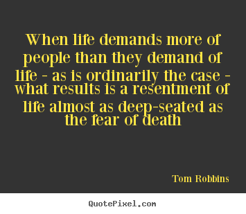 Tom Robbins picture quotes - When life demands more of people than they demand of.. - Life quote