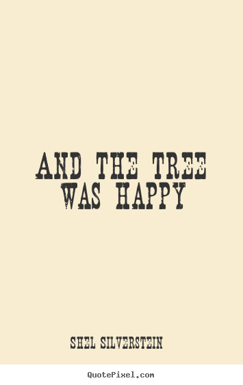 And the tree was happy Shel Silverstein top life sayings
