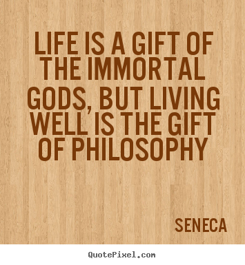 Life quote - Life is a gift of the immortal gods, but living well is the gift of..