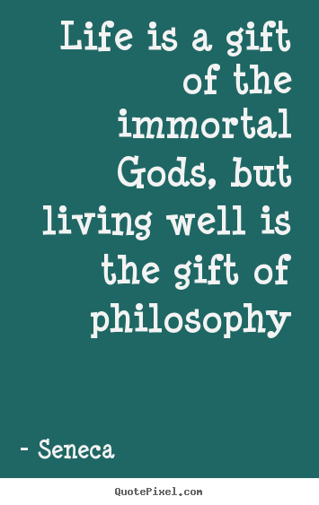 Create graphic image quotes about life - Life is a gift of the immortal gods, but living well is..