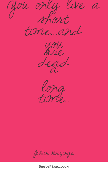 How to make picture quotes about life - You only live a short time...and you are dead a long time..