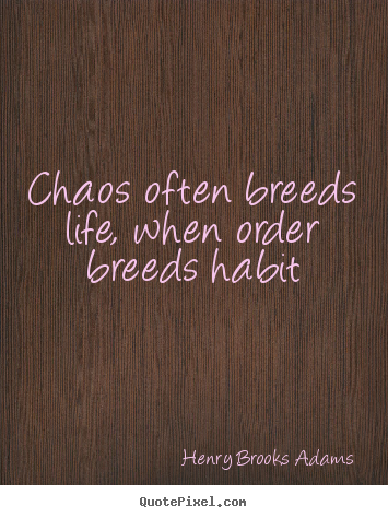 Quotes about life - Chaos often breeds life, when order breeds..