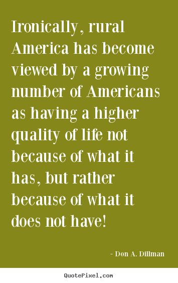 Create your own picture quotes about life - Ironically, rural america has become viewed by a growing number..