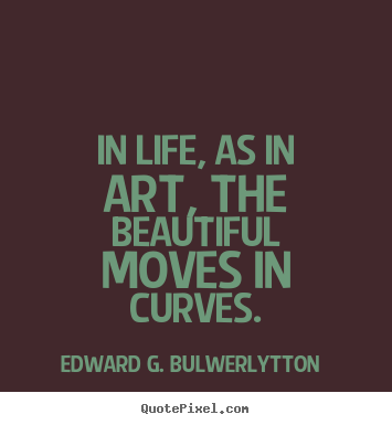 Life quotes - In life, as in art, the beautiful moves in..