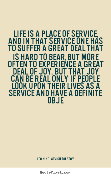 Diy photo quote about life - Life is a place of service, and in that service one has to..