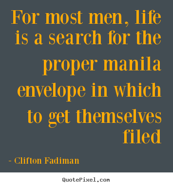 Clifton Fadiman picture quotes - For most men, life is a search for the proper manila.. - Life quotes