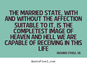 Life sayings - The married state, with and without the affection suitable..