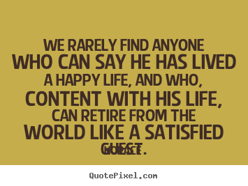 We rarely find anyone who can say he has lived a happy life, and who,.. Horace greatest life quotes